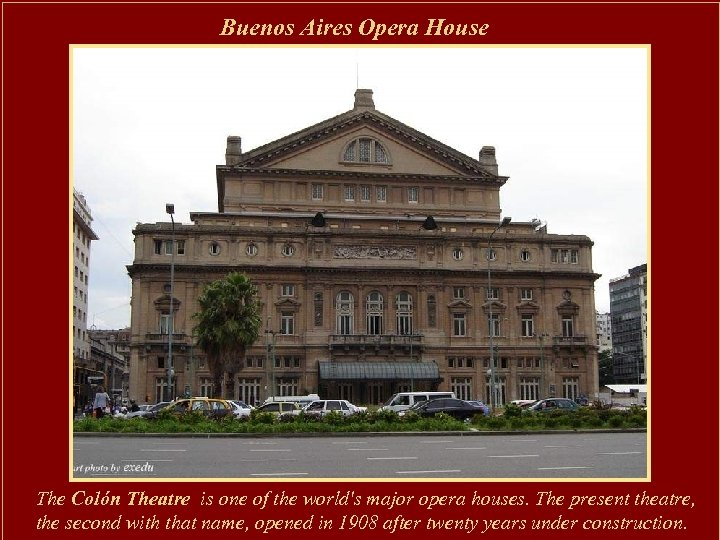 Buenos Aires Opera House The Colón Theatre is one of the world's major opera