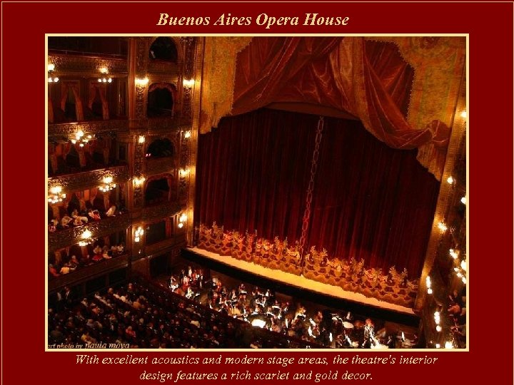 Buenos Aires Opera House With excellent acoustics and modern stage areas, theatre's interior design