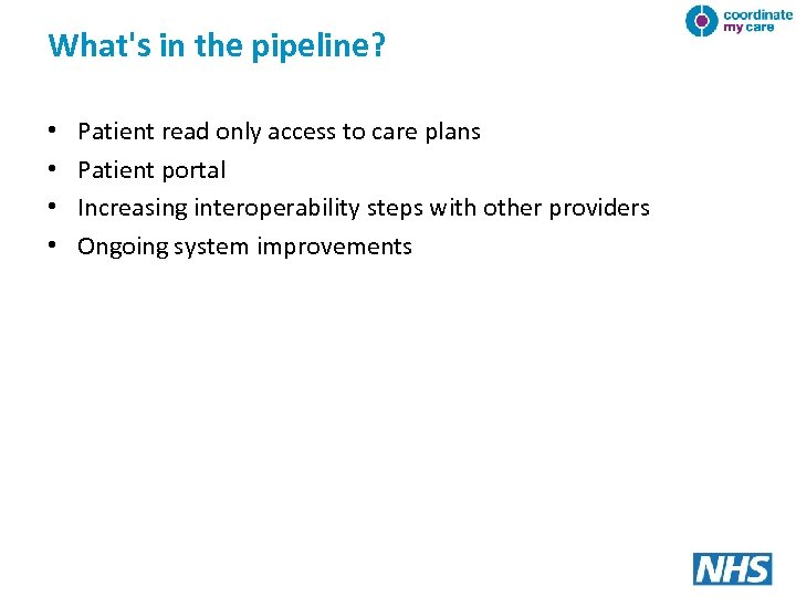 What's in the pipeline? • • Patient read only access to care plans Patient