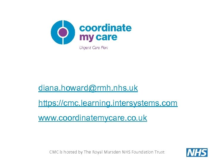 diana. howard@rmh. nhs. uk https: //cmc. learning. intersystems. com www. coordinatemycare. co. uk CMC