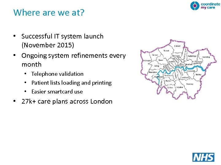 Where are we at? • Successful IT system launch (November 2015) • Ongoing system