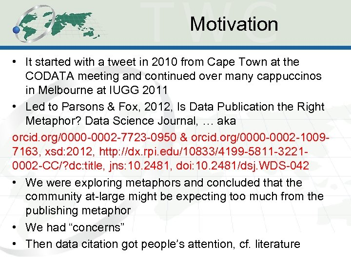 Motivation • It started with a tweet in 2010 from Cape Town at the