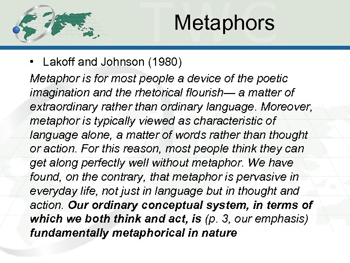 Metaphors • Lakoff and Johnson (1980) Metaphor is for most people a device of