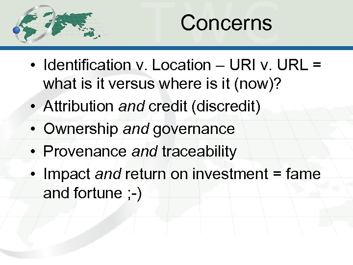Concerns • Identification v. Location – URI v. URL = what is it versus