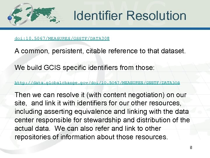Identifier Resolution doi: 10. 5067/MEASURES/GSSTF/DATA 308 A common, persistent, citable reference to that dataset.