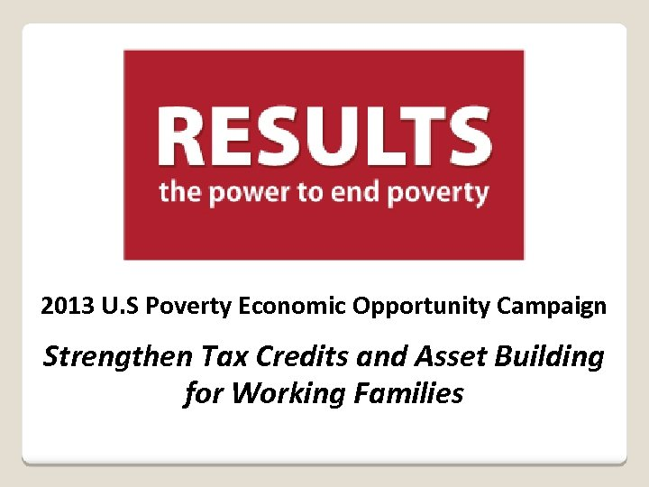 2013 U. S Poverty Economic Opportunity Campaign Strengthen Tax Credits and Asset Building for
