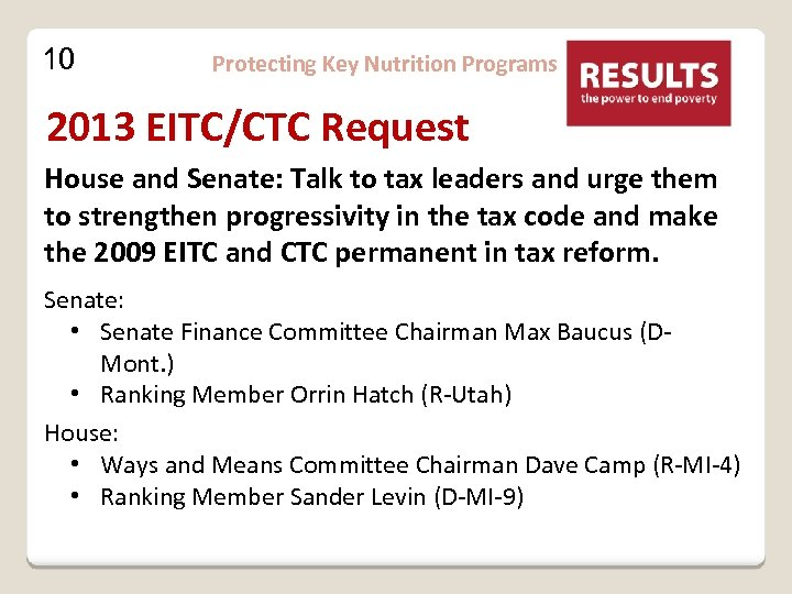 10 Protecting Key Nutrition Programs 2013 EITC/CTC Request House and Senate: Talk to tax