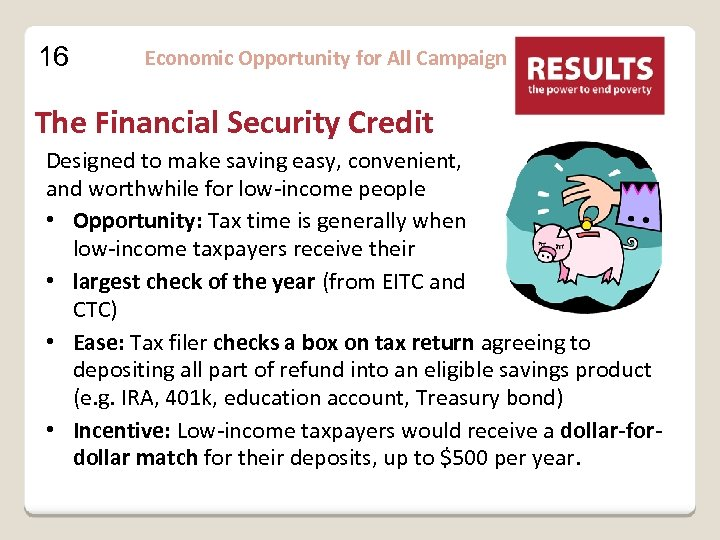 16 Economic Opportunity for All Campaign The Financial Security Credit Designed to make saving