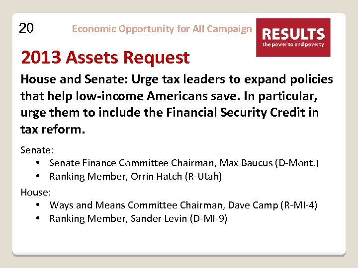 20 Economic Opportunity for All Campaign 2013 Assets Request House and Senate: Urge tax