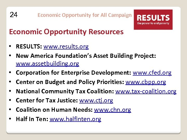 24 Economic Opportunity for All Campaign Economic Opportunity Resources • RESULTS: www. results. org