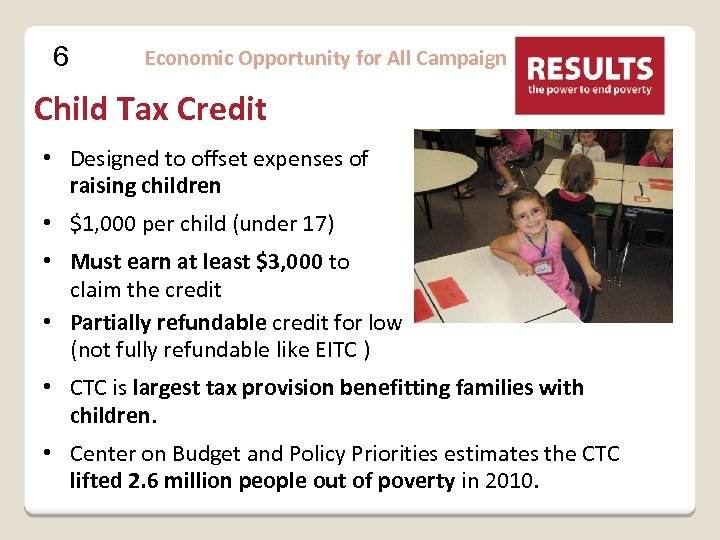 6 Economic Opportunity for All Campaign Child Tax Credit • Designed to offset expenses
