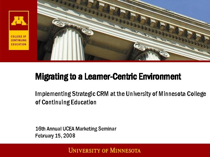 Migrating to a Learner-Centric Environment Implementing Strategic CRM at the University of Minnesota College