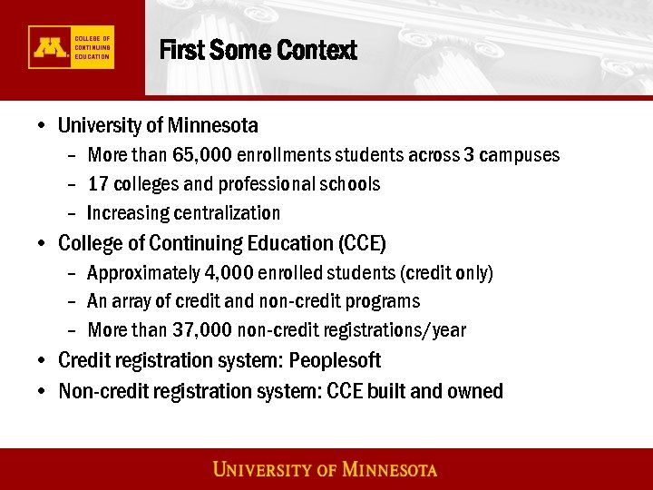 First Some Context • University of Minnesota – More than 65, 000 enrollments students