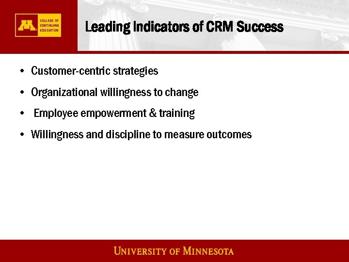 Leading Indicators of CRM Success • Customer-centric strategies • Organizational willingness to change •