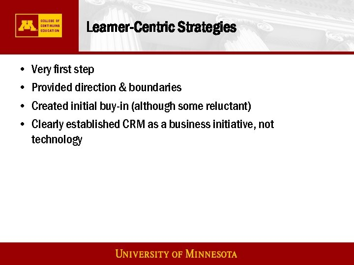 Learner-Centric Strategies • • Very first step Provided direction & boundaries Created initial buy-in