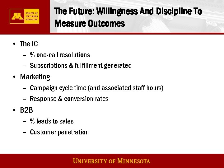 The Future: Willingness And Discipline To Measure Outcomes • The IC – % one-call