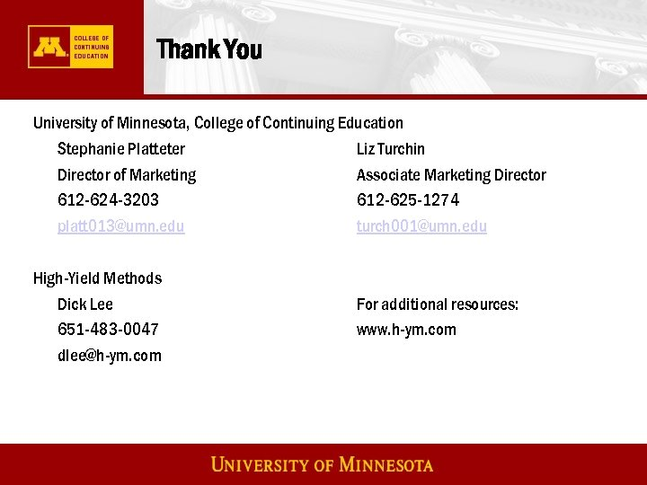 Thank You University of Minnesota, College of Continuing Education Stephanie Platteter Liz Turchin Director