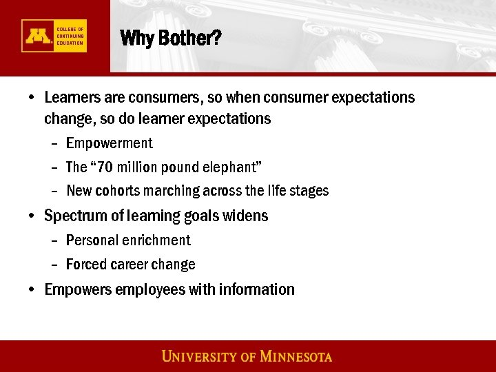 Why Bother? • Learners are consumers, so when consumer expectations change, so do learner