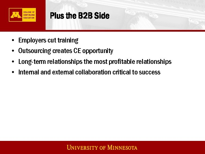 Plus the B 2 B Side • • Employers cut training Outsourcing creates CE