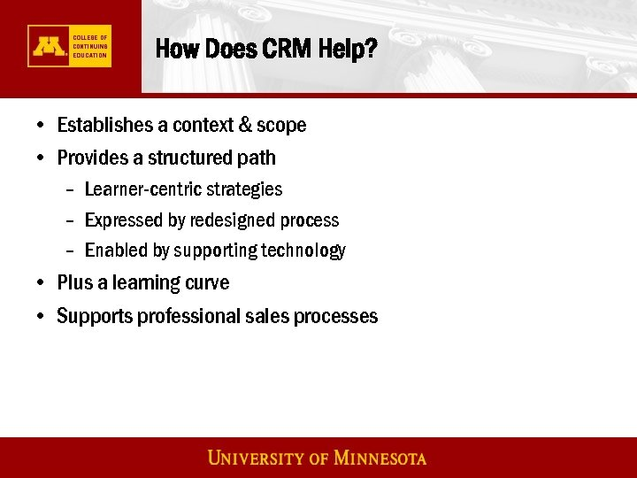 How Does CRM Help? • Establishes a context & scope • Provides a structured