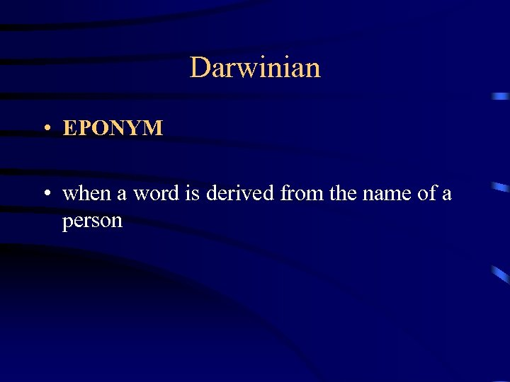 Darwinian • EPONYM • when a word is derived from the name of a
