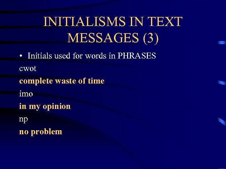 INITIALISMS IN TEXT MESSAGES (3) • Initials used for words in PHRASES cwot complete