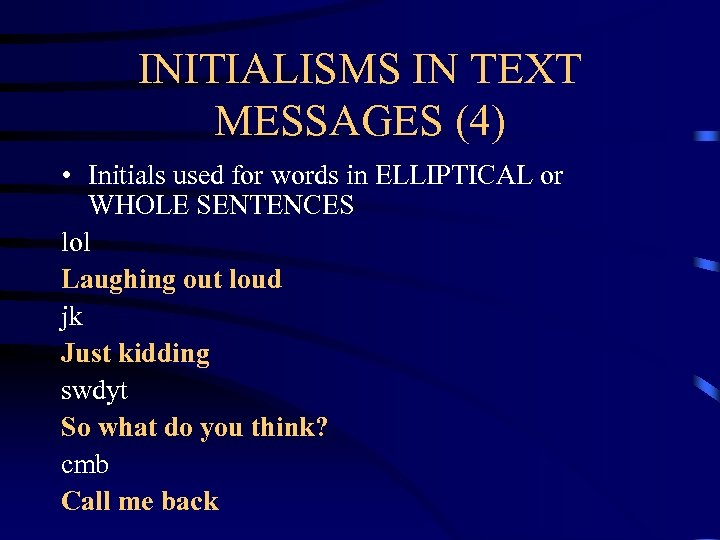 INITIALISMS IN TEXT MESSAGES (4) • Initials used for words in ELLIPTICAL or WHOLE