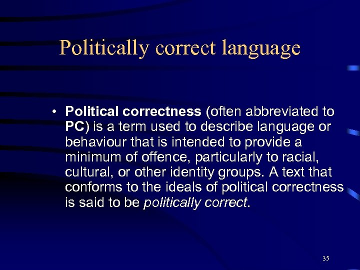 Politically correct language • Political correctness (often abbreviated to PC) is a term used