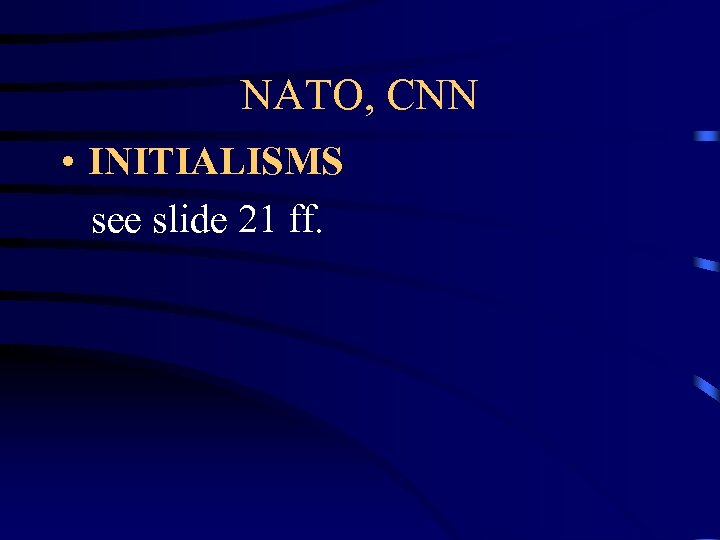NATO, CNN • INITIALISMS see slide 21 ff.