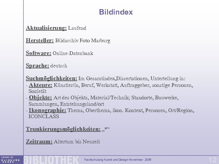 Bildindex Aktualisierung: Laufend Hersteller: Bildarchiv Foto Marburg Software: Online-Datenbank Sprache: deutsch Suchmöglichkeiten: Im Gesamtindex,