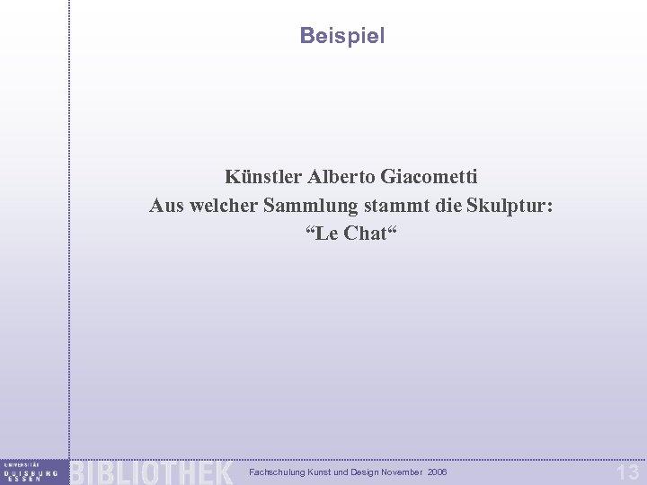 """Beispiel Künstler Alberto Giacometti Aus welcher Sammlung stammt die Skulptur: """"Le Chat"""" Fachschulung Kunst"""