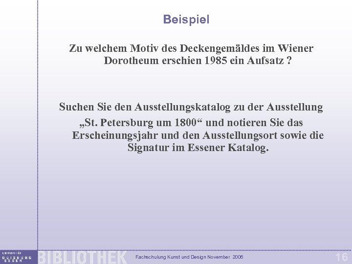 Beispiel Zu welchem Motiv des Deckengemäldes im Wiener Dorotheum erschien 1985 ein Aufsatz ?