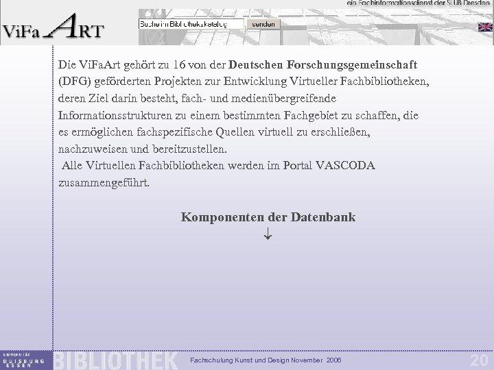 Die Vi. Fa. Art gehört zu 16 von der Deutschen Forschungsgemeinschaft (DFG) geförderten Projekten