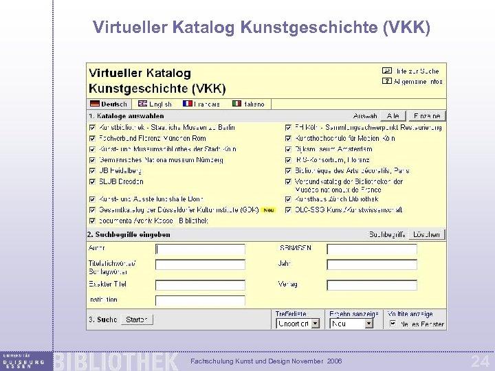 Virtueller Katalog Kunstgeschichte (VKK) Fachschulung Kunst und Design November 2006 24