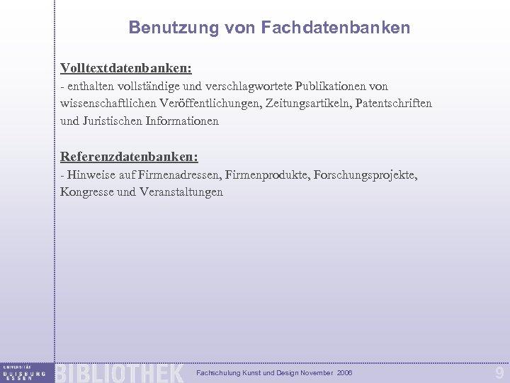 Benutzung von Fachdatenbanken Volltextdatenbanken: - enthalten vollständige und verschlagwortete Publikationen von wissenschaftlichen Veröffentlichungen, Zeitungsartikeln,