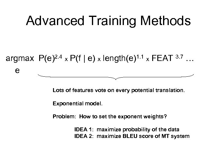 Advanced Training Methods argmax P(e)2. 4 x P(f | e) x length(e)1. 1 x