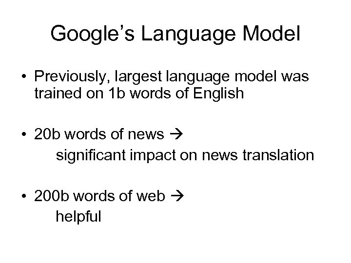 Google's Language Model • Previously, largest language model was trained on 1 b words