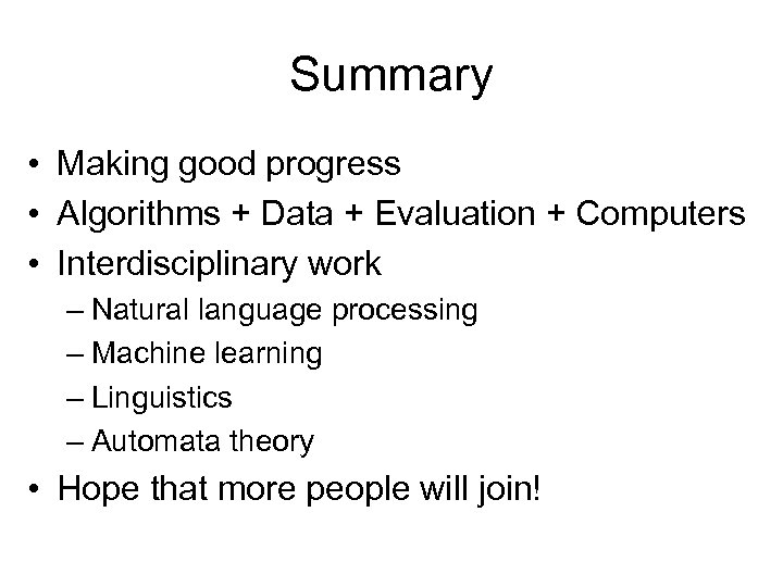 Summary • Making good progress • Algorithms + Data + Evaluation + Computers •