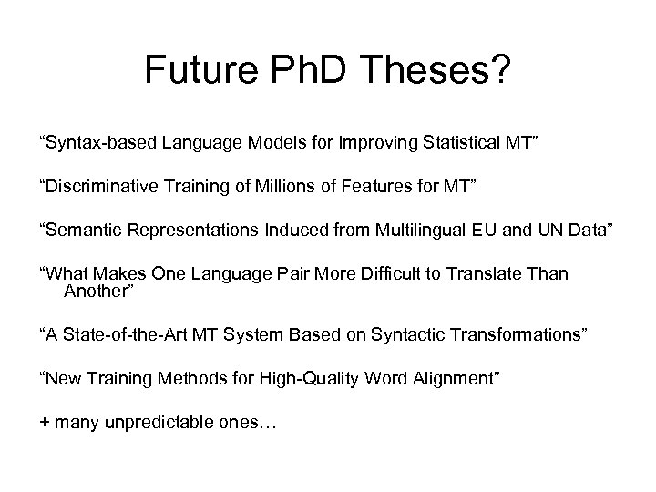 "Future Ph. D Theses? ""Syntax-based Language Models for Improving Statistical MT"" ""Discriminative Training of"