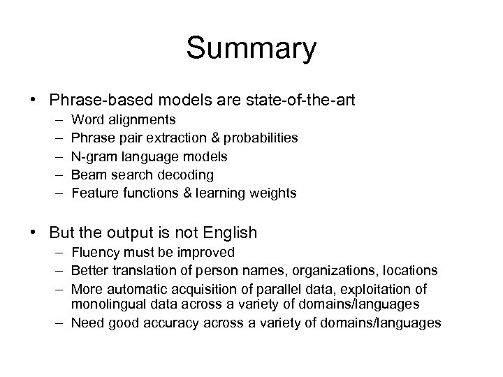Summary • Phrase-based models are state-of-the-art – – – Word alignments Phrase pair extraction