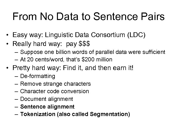 From No Data to Sentence Pairs • Easy way: Linguistic Data Consortium (LDC) •