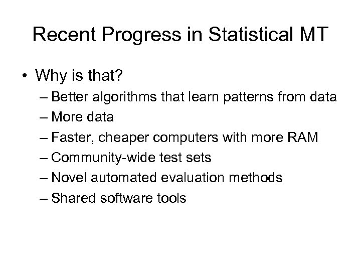 Recent Progress in Statistical MT • Why is that? – Better algorithms that learn