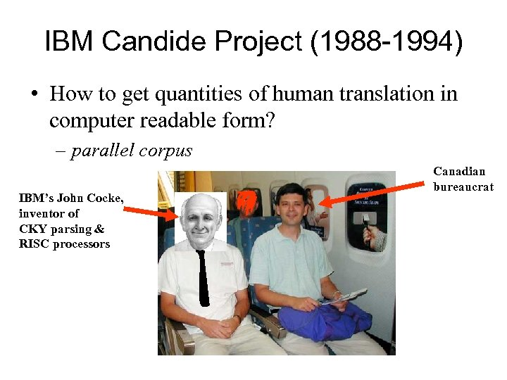 IBM Candide Project (1988 -1994) • How to get quantities of human translation in