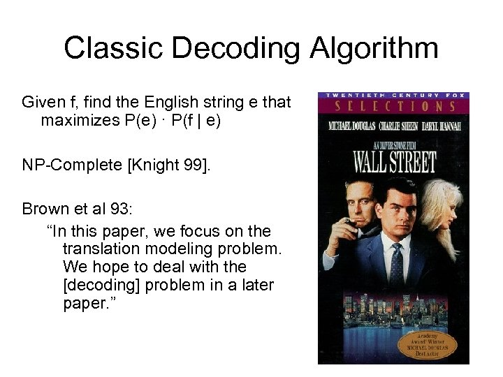 Classic Decoding Algorithm Given f, find the English string e that maximizes P(e) ·