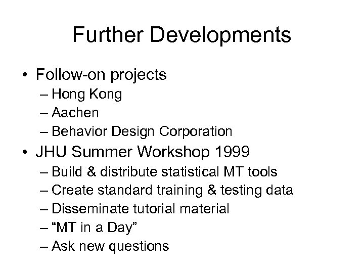 Further Developments • Follow-on projects – Hong Kong – Aachen – Behavior Design Corporation
