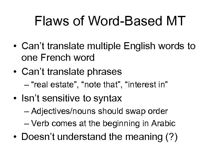 Flaws of Word-Based MT • Can't translate multiple English words to one French word