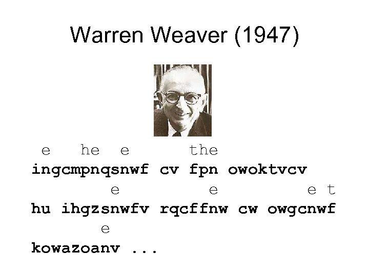 Warren Weaver (1947) e he e the ingcmpnqsnwf cv fpn owoktvcv e e e