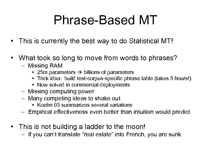 Phrase-Based MT • This is currently the best way to do Statistical MT! •