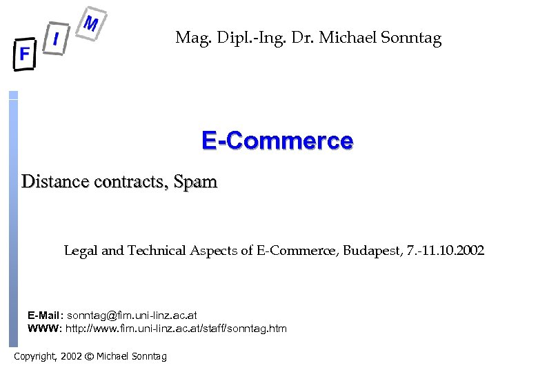 Mag. Dipl. -Ing. Dr. Michael Sonntag E-Commerce Distance contracts, Spam Legal and Technical Aspects