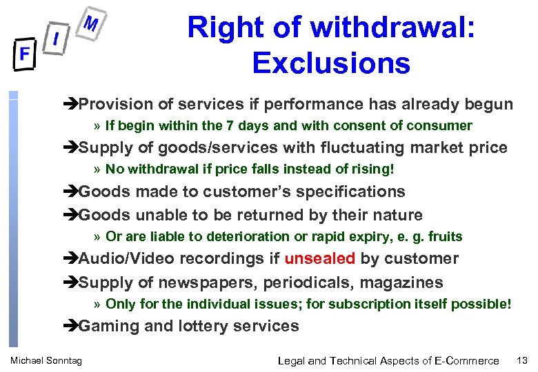 Right of withdrawal: Exclusions èProvision of services if performance has already begun » If